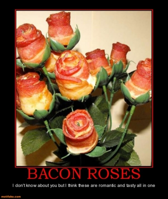 bacon-roses-bacon-roses-romantic-tasty-demotivational-posters-1308974287